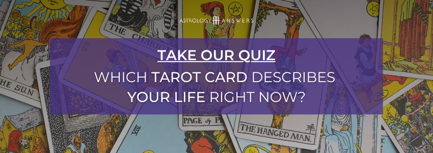 Astrology Answers Quiz: What Major Arcana Card Describes Your Life? Take the quiz now.